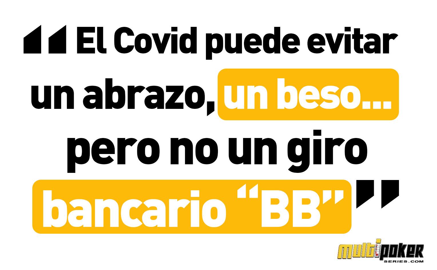 EL COVID PUEDE EVITAR UN ABRAZO UN BESO PERO NO UN GIRO BANCARIO BB