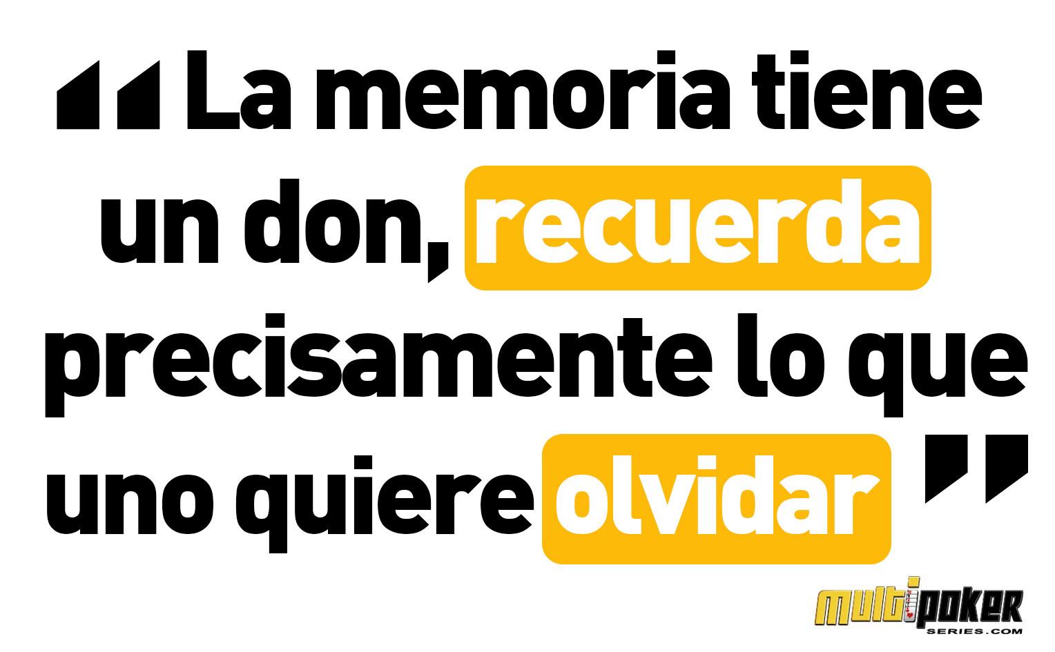 La memoria tiene un don, recuerda precisamente lo que uno quiere olvidar