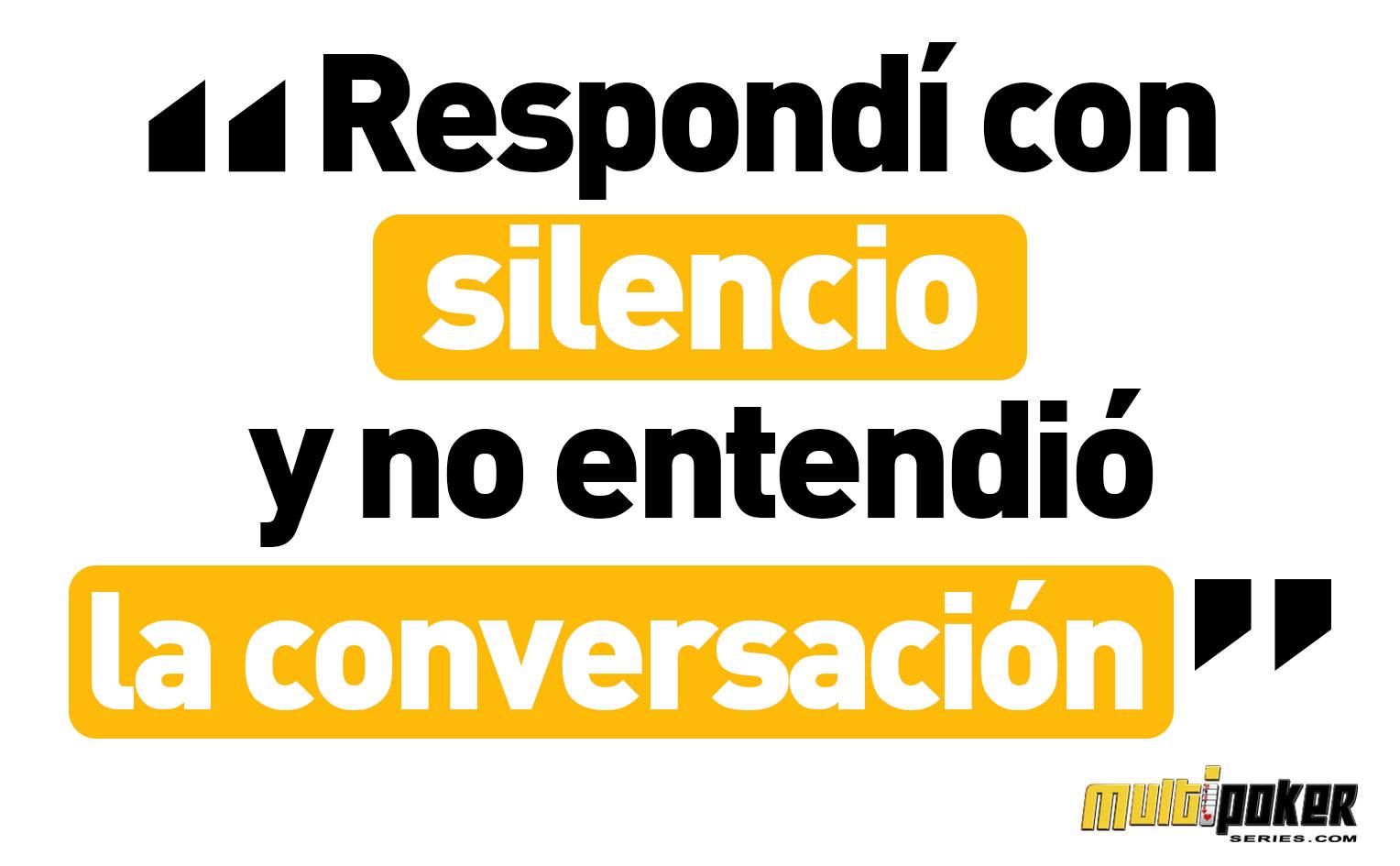 Respondí con silencio y no entendió la conversación