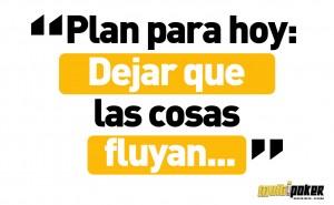 Plan para hoy: Dejar que las cosas fluyan...
