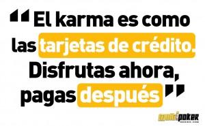 El karma es como las tarjetas de crédito. Disfrutas ahora, pagas después