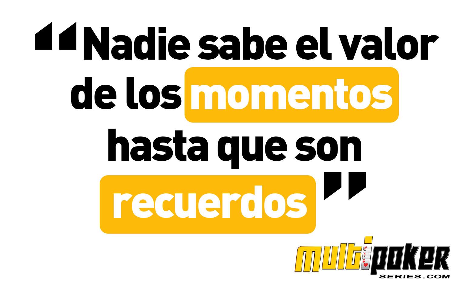 Nadie sabe el valor de los momentos hasta que son recuerdos.