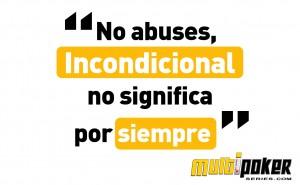 No abuses, Incondicional no significa por siempre